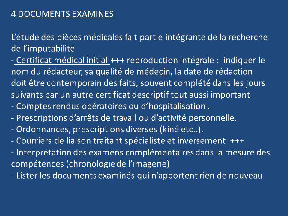 4 DOCUMENTS EXAMINES Létude des pièces médicales fait partie intégrante de la recherche de limputabilité - Certificat médical initial +++ reproduction