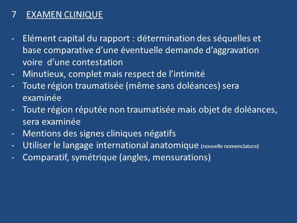 7EXAMEN CLINIQUE -Elément capital du rapport : détermination des séquelles et base comparative dune éventuelle demande daggravation voire dune contest