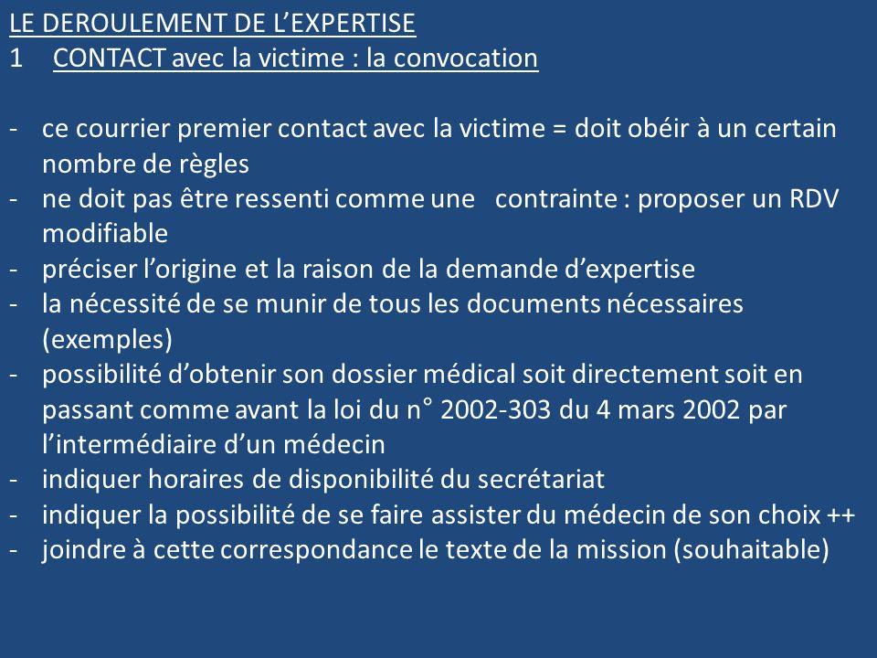 LE DEROULEMENT DE LEXPERTISE 1CONTACT avec la victime : la convocation -ce courrier premier contact avec la victime = doit obéir à un certain nombre d