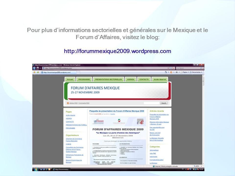 Pour plus dinformations sectorielles et générales sur le Mexique et le Forum dAffaires, visitez le blog: http://forummexique2009.wordpress.com