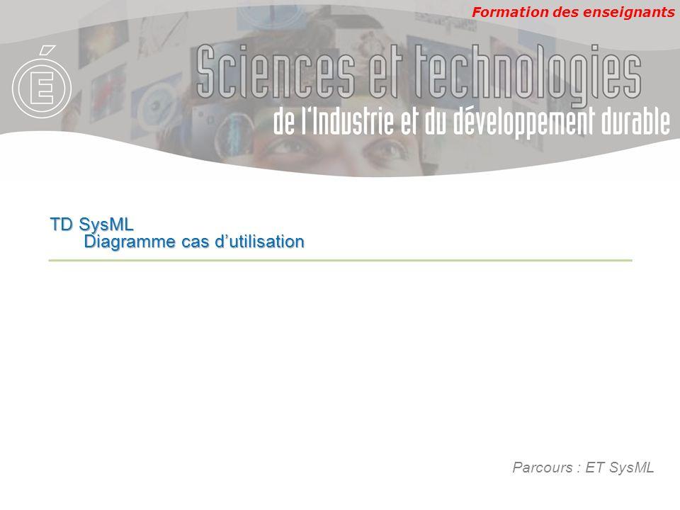 Formation des enseignants Parcours : ET SysML TD SysML Diagramme cas dutilisation