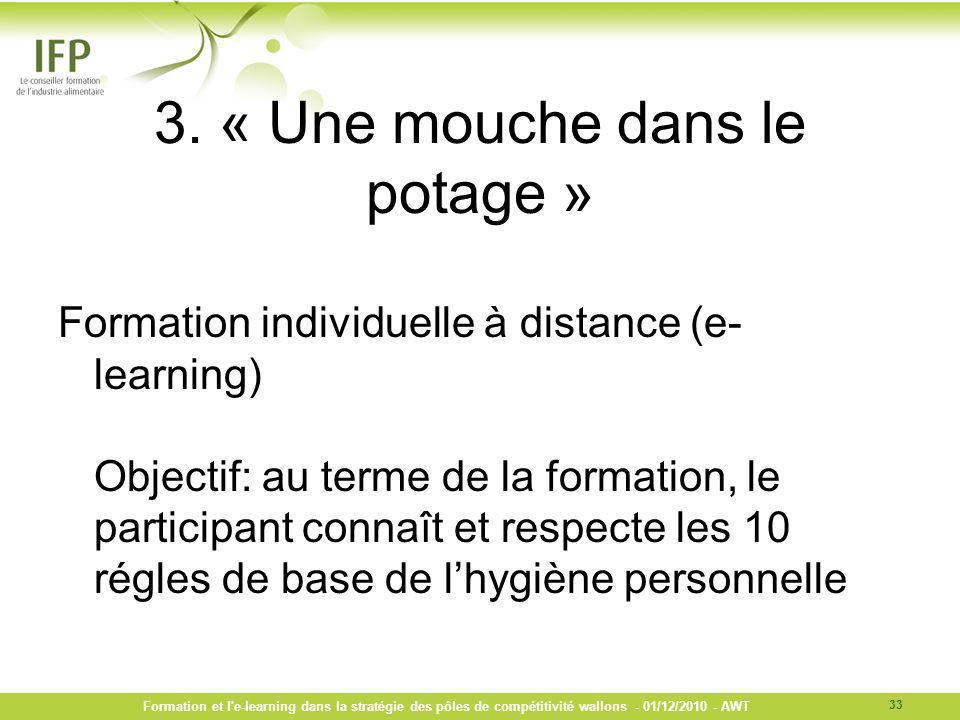 3. « Une mouche dans le potage » Formation individuelle à distance (e- learning) Objectif: au terme de la formation, le participant connaît et respect