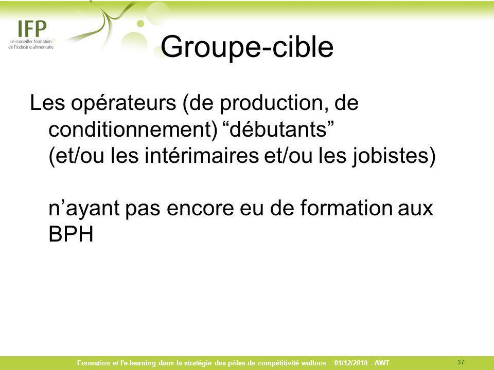 Groupe-cible Les opérateurs (de production, de conditionnement) débutants (et/ou les intérimaires et/ou les jobistes) nayant pas encore eu de formatio
