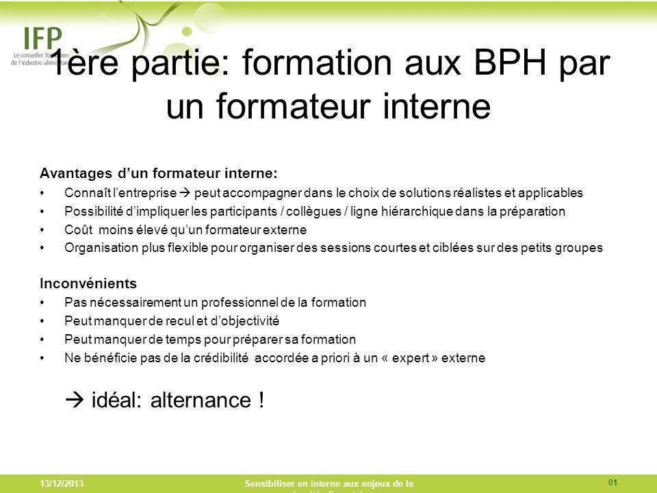 13/12/2013Sensibiliser en interne aux enjeux de la sécurité alimentaire 1ère partie: formation aux BPH par un formateur interne Avantages dun formateu