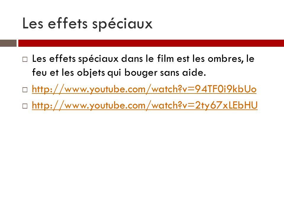 Les effets spéciaux Les effets spéciaux dans le film est les ombres, le feu et les objets qui bouger sans aide. http://www.youtube.com/watch?v=94TF0i9