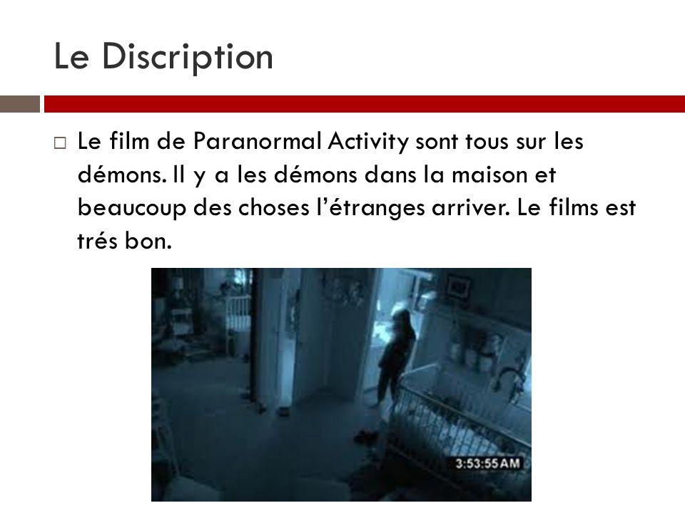 Le Discription Le film de Paranormal Activity sont tous sur les démons. Il y a les démons dans la maison et beaucoup des choses létranges arriver. Le