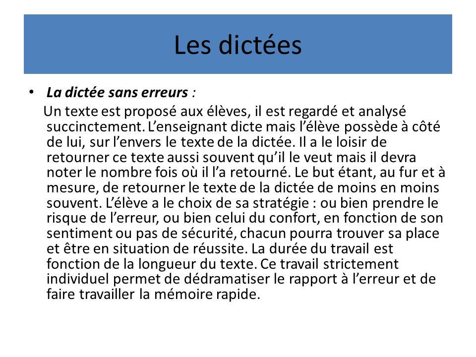 Les dictées La dictée sans erreurs : Un texte est proposé aux élèves, il est regardé et analysé succinctement.