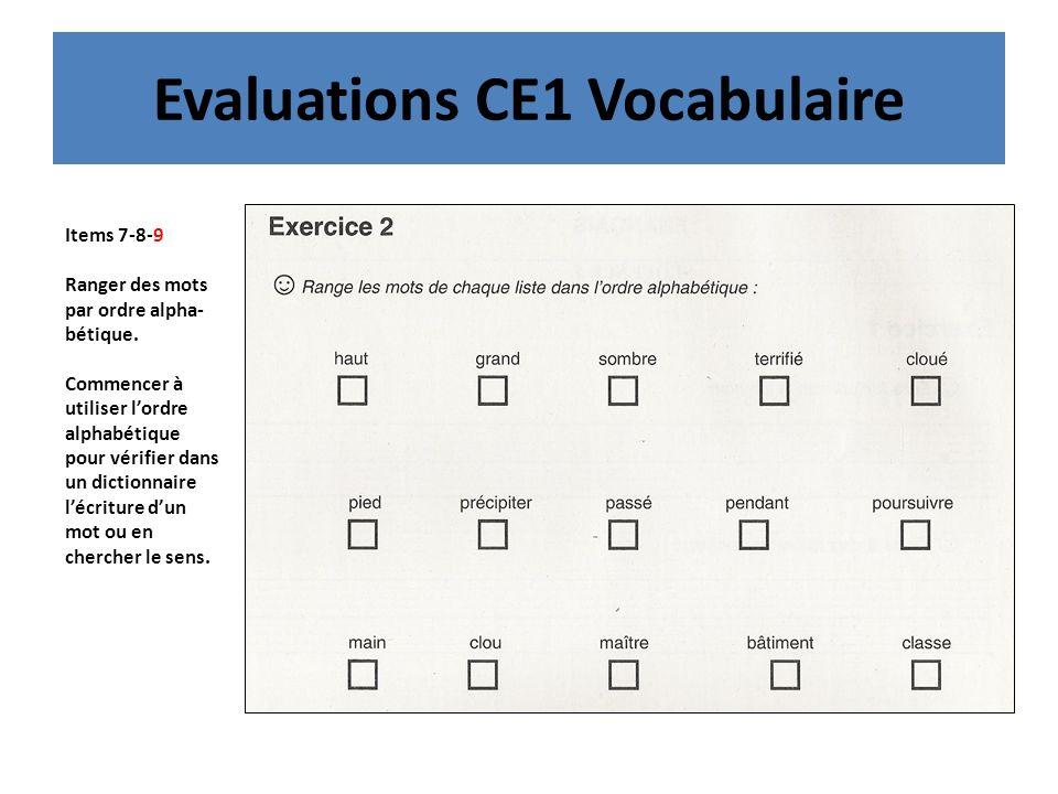 Evaluations CE1 Vocabulaire Items 7-8-9 Ranger des mots par ordre alpha- bétique.