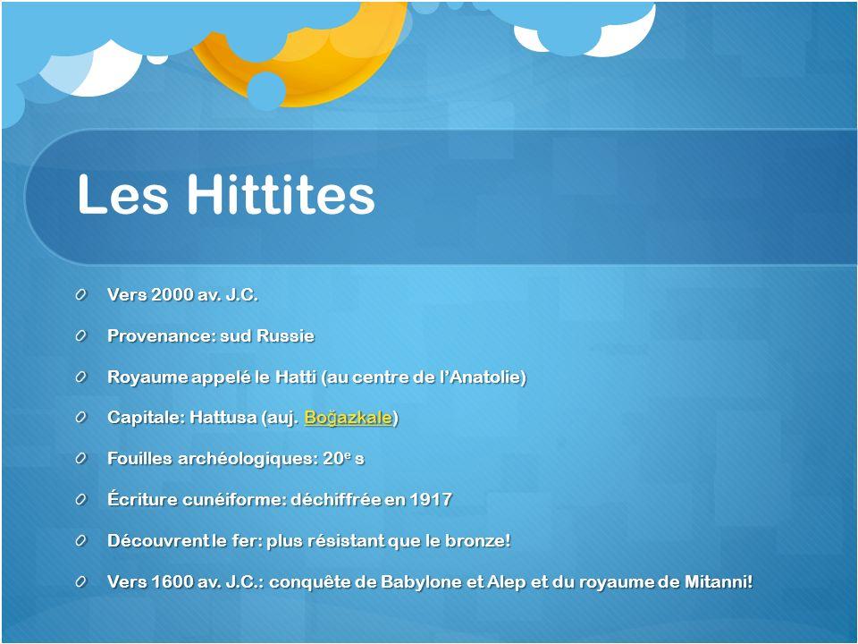 Les Hittites Vers 2000 av. J.C. Provenance: sud Russie Royaume appelé le Hatti (au centre de lAnatolie) Capitale: Hattusa (auj. Bo ğ azkale) Bo ğ azka