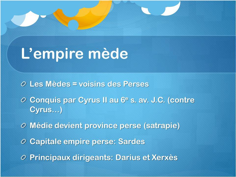 Lempire mède Les Mèdes = voisins des Perses Conquis par Cyrus II au 6 e s. av. J.C. (contre Cyrus…) Médie devient province perse (satrapie) Capitale e
