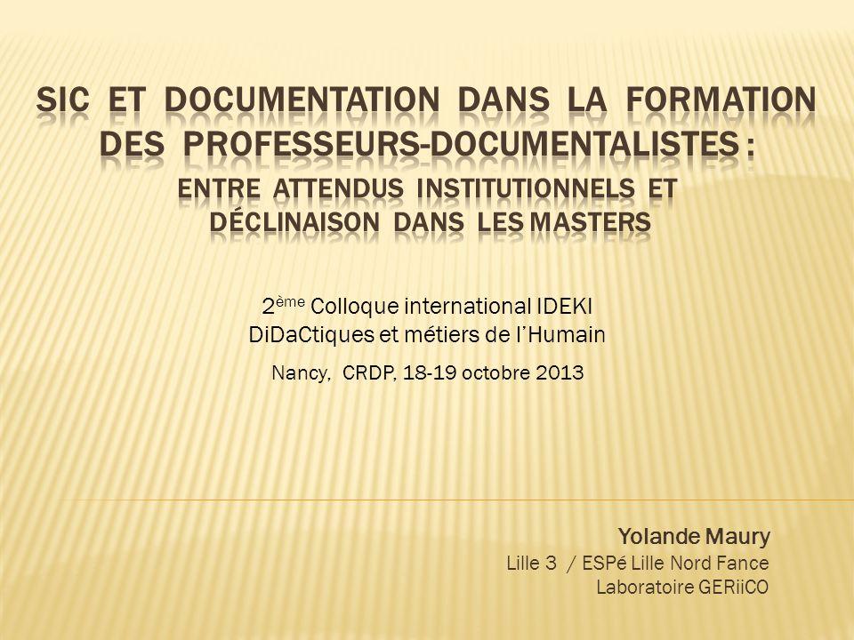 Yolande Maury Lille 3 / ESPé Lille Nord Fance Laboratoire GERiiCO 2 ème Colloque international IDEKI DiDaCtiques et métiers de lHumain Nancy, CRDP, 18