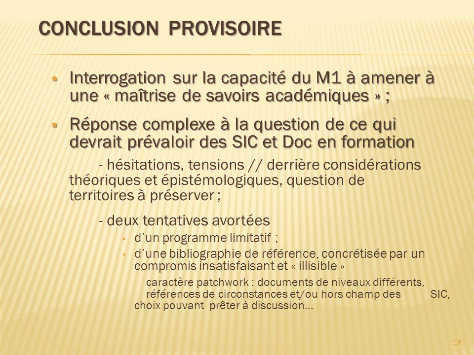 CONCLUSION PROVISOIRE CONCLUSION PROVISOIRE Interrogation sur la capacité du M1 à amener à une « maîtrise de savoirs académiques » ; Interrogation sur