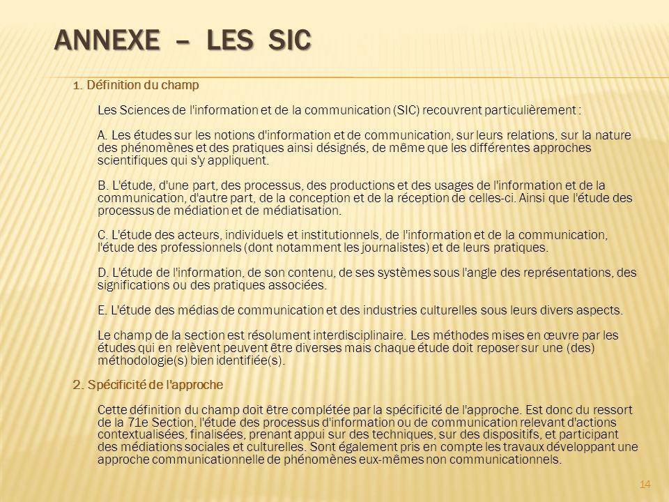 ANNEXE – LES SIC ANNEXE – LES SIC 1. Définition du champ Les Sciences de l'information et de la communication (SIC) recouvrent particulièrement : A. L