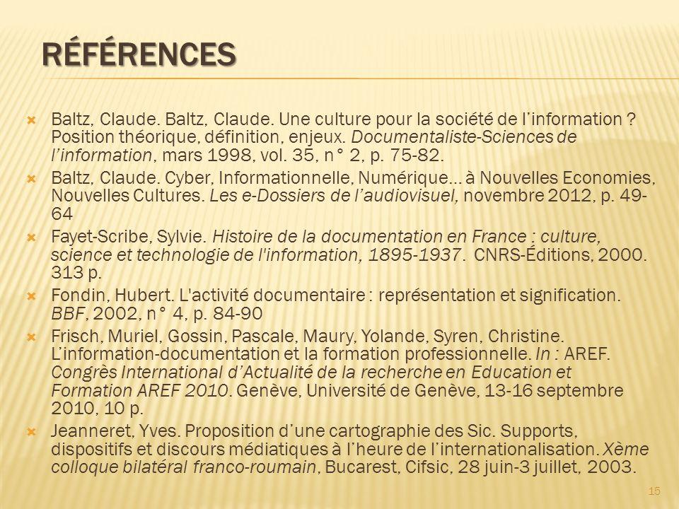 RÉFÉRENCES Baltz, Claude. Baltz, Claude. Une culture pour la société de linformation ? Position théorique, définition, enjeux. Documentaliste-Sciences