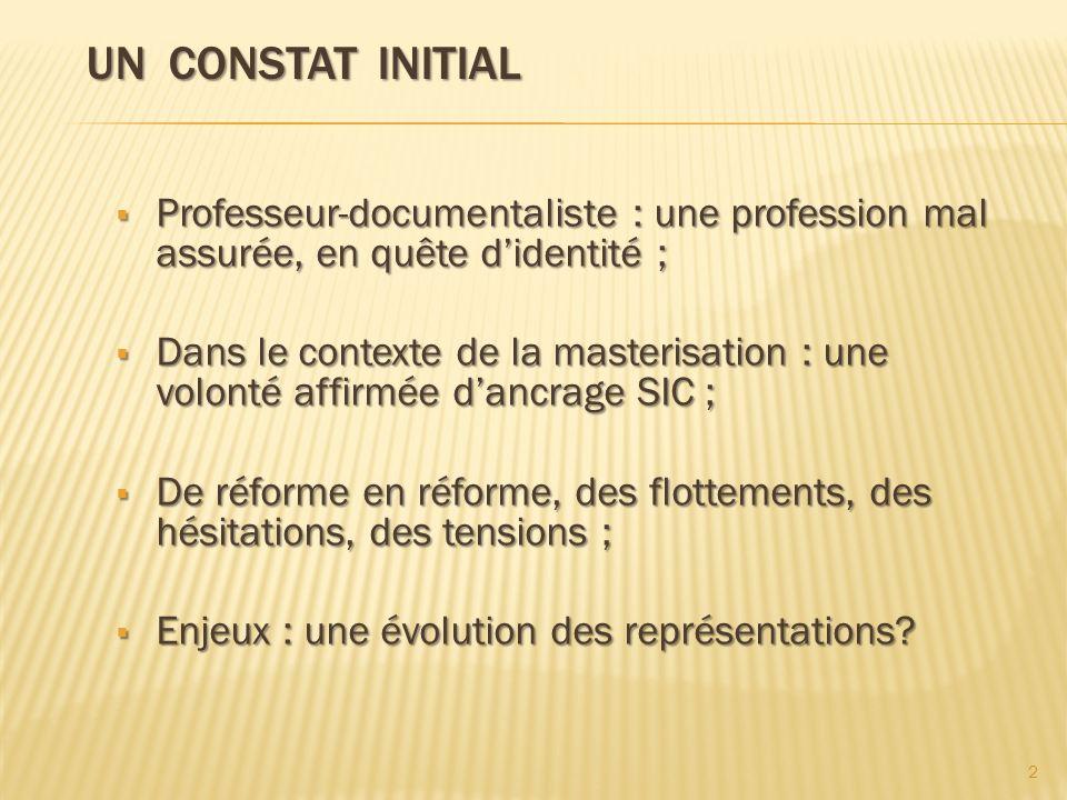 UN CONSTAT INITIAL UN CONSTAT INITIAL Professeur-documentaliste : une profession mal assurée, en quête didentité ; Professeur-documentaliste : une pro