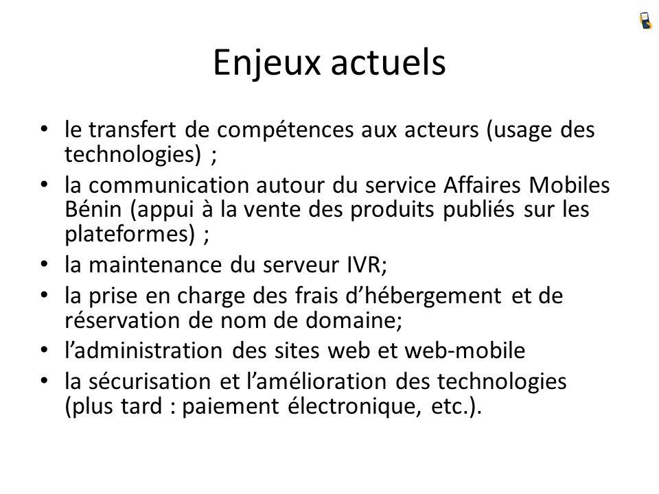 Enjeux actuels le transfert de compétences aux acteurs (usage des technologies) ; la communication autour du service Affaires Mobiles Bénin (appui à l