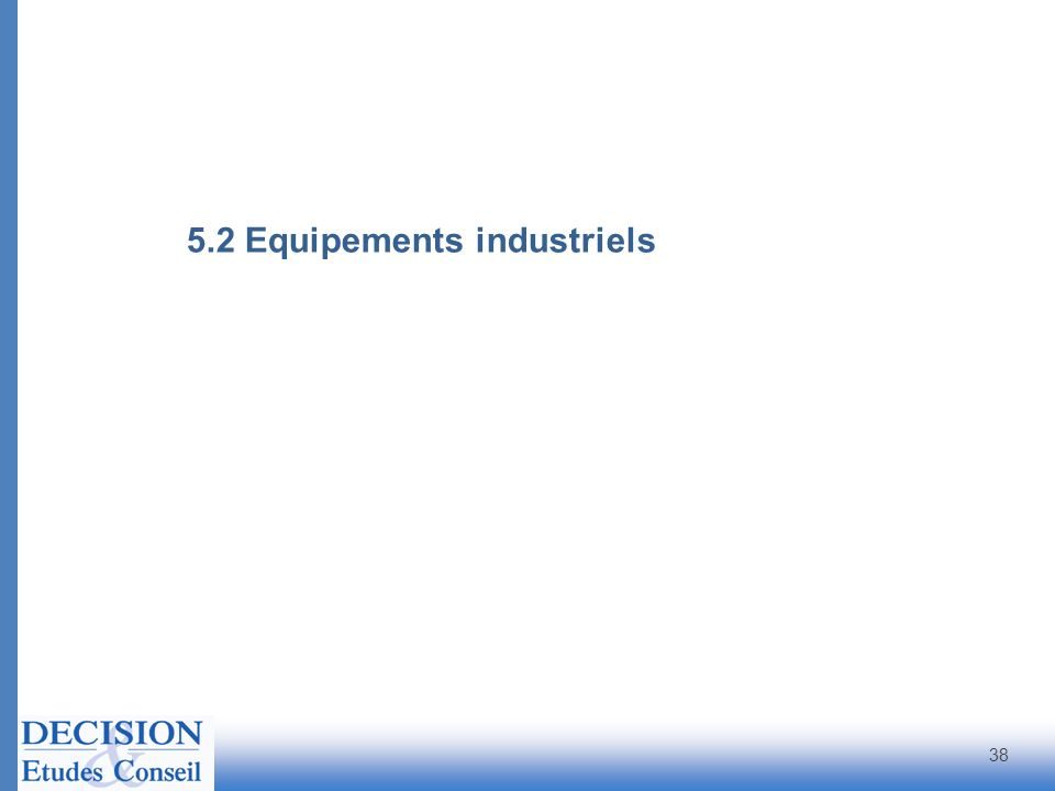5.2 Equipements industriels 38