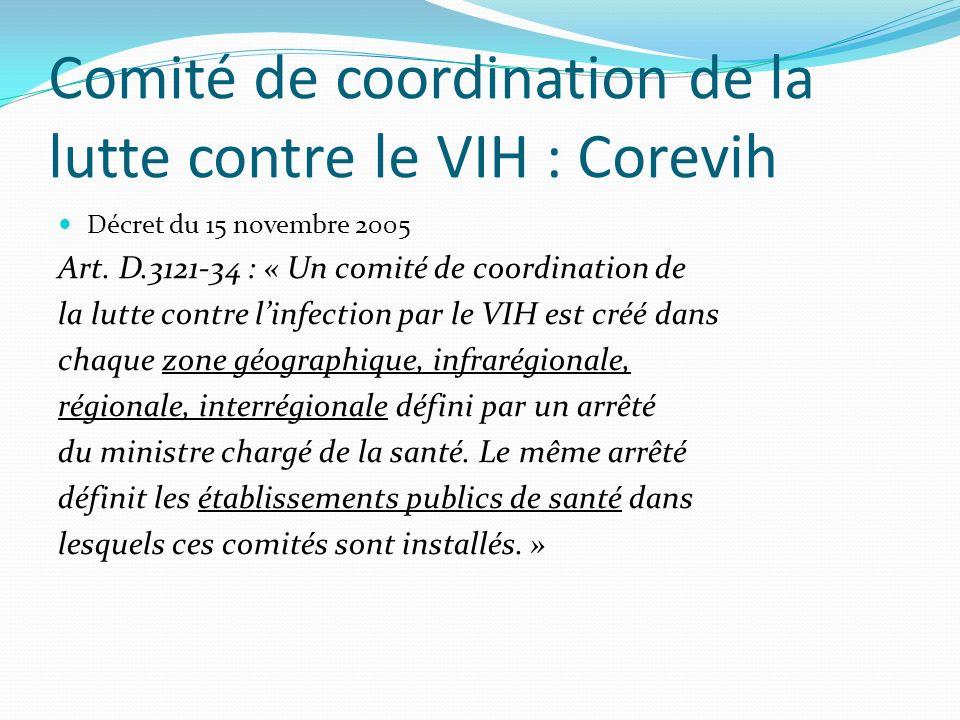 Comité de coordination de la lutte contre le VIH : Corevih Décret du 15 novembre 2005 Art.