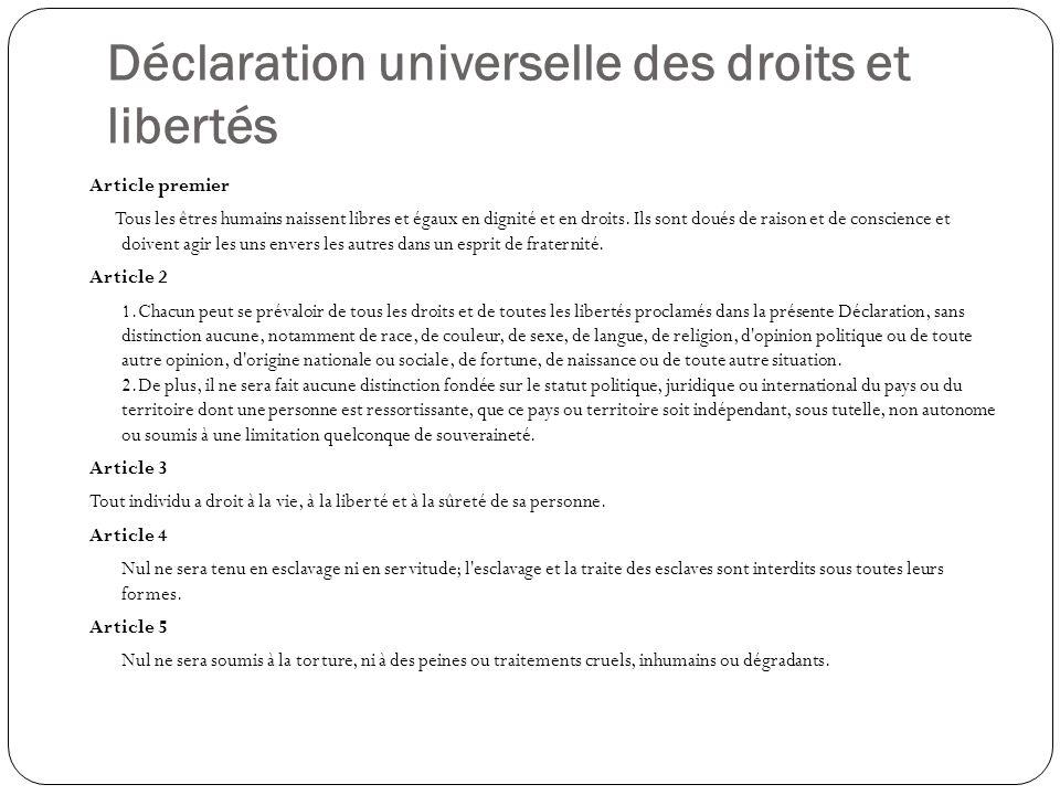 Déclaration universelle des droits et libertés Article premier Tous les êtres humains naissent libres et égaux en dignité et en droits. Ils sont doués
