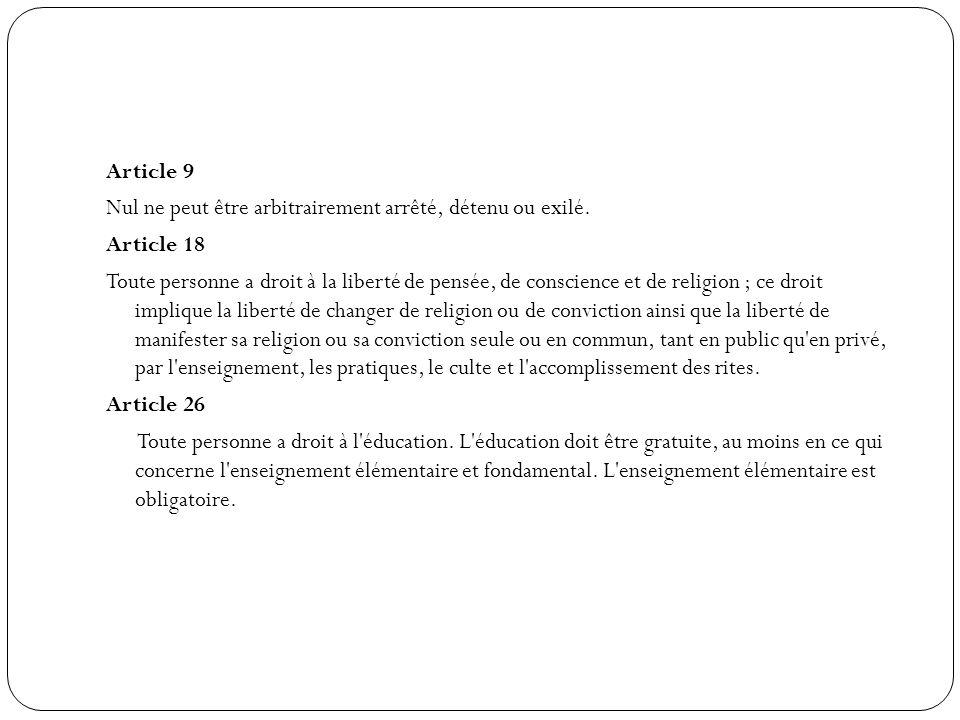 Article 9 Nul ne peut être arbitrairement arrêté, détenu ou exilé. Article 18 Toute personne a droit à la liberté de pensée, de conscience et de relig