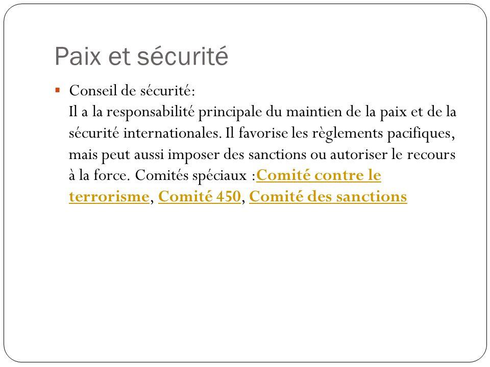 Paix et sécurité Conseil de sécurité: Il a la responsabilité principale du maintien de la paix et de la sécurité internationales. Il favorise les règl