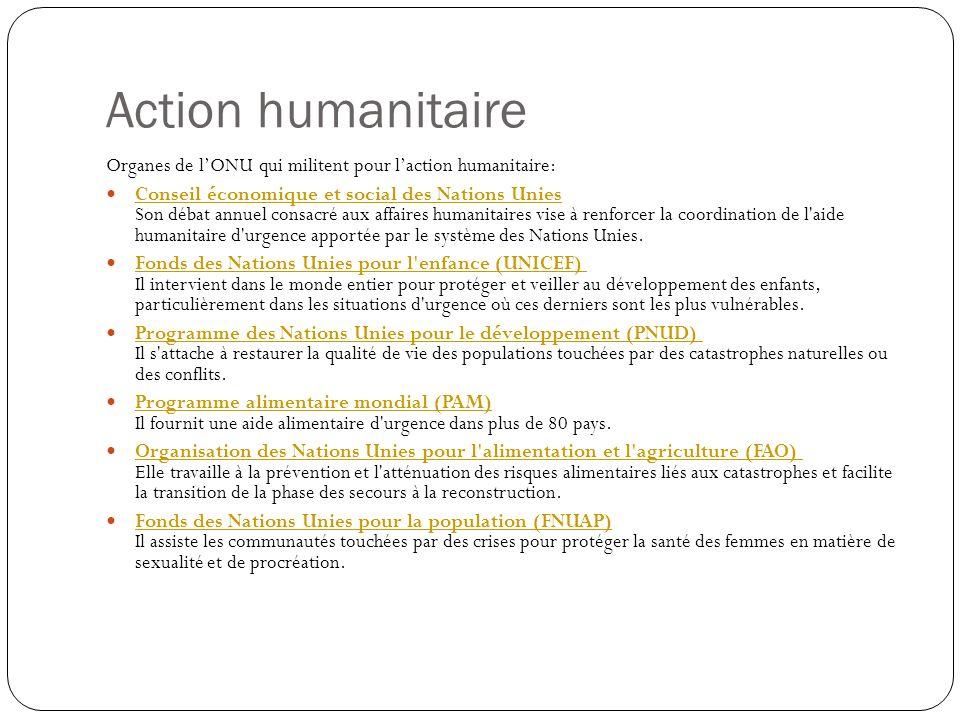 Action humanitaire Organes de lONU qui militent pour laction humanitaire: Conseil économique et social des Nations Unies Son débat annuel consacré aux