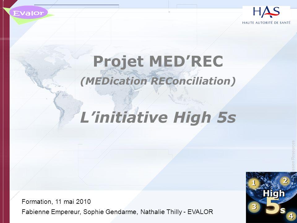 © Copyright, Joint Commission Resources Projet MEDREC (MEDication REConciliation) Linitiative High 5s Formation, 11 mai 2010 Fabienne Empereur, Sophie