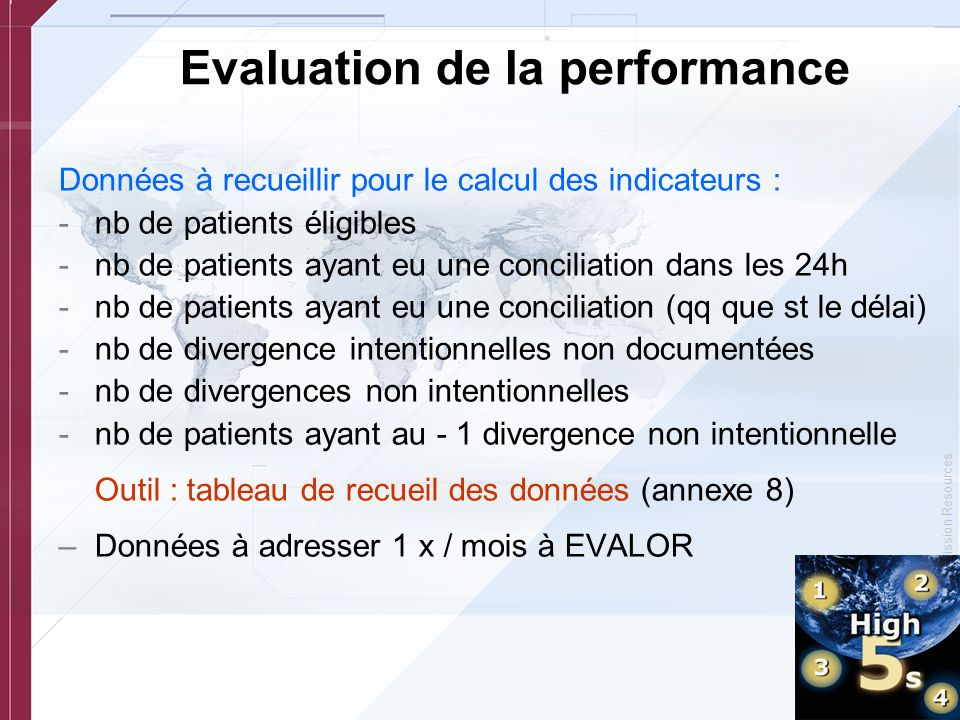 © Copyright, Joint Commission Resources Evaluation de la performance Données à recueillir pour le calcul des indicateurs : -nb de patients éligibles -