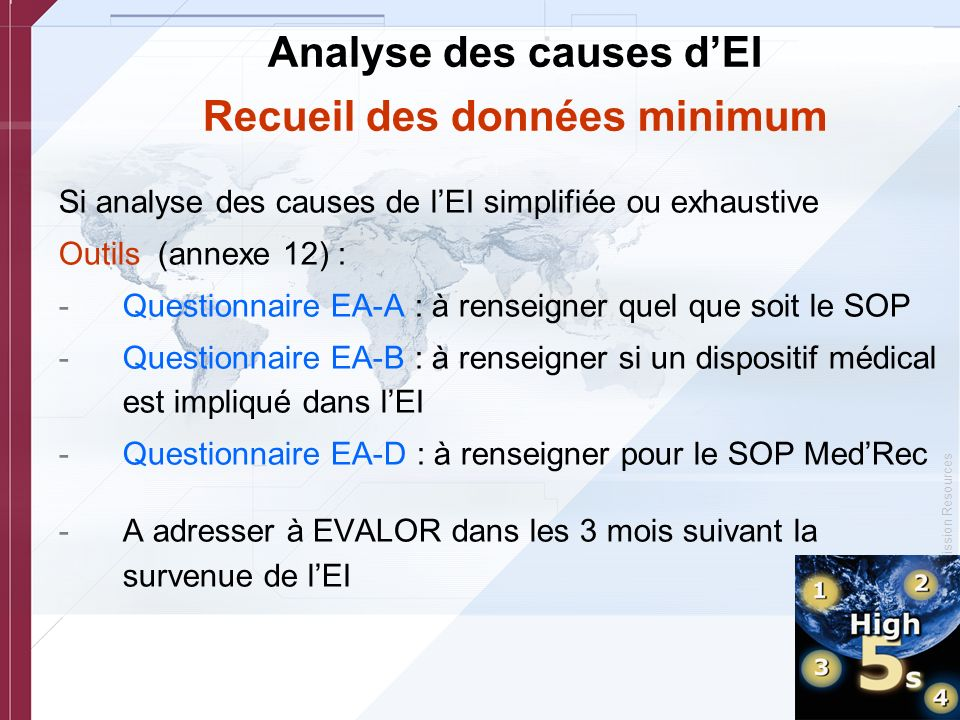 © Copyright, Joint Commission Resources Analyse des causes dEI Recueil des données minimum Si analyse des causes de lEI simplifiée ou exhaustive Outil