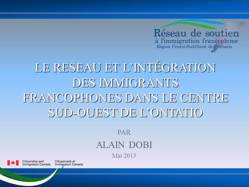 LE RESEAU ET LINTÉGRATION DES IMMIGRANTS FRANCOPHONES DANS LE CENTRE SUD-OUEST DE LONTATIO PAR ALAIN DOBI Mai 2013