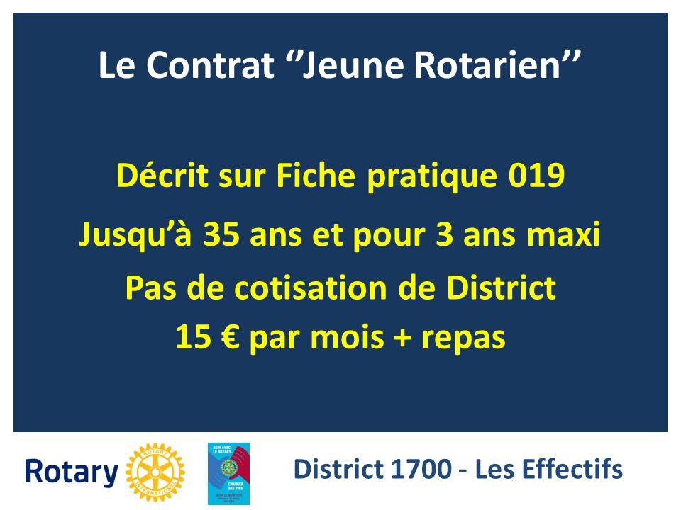 Le Contrat Jeune Rotarien Jusquà 35 ans et pour 3 ans maxi Pas de cotisation de District Décrit sur Fiche pratique 019 District 1700 - Les Effectifs 1