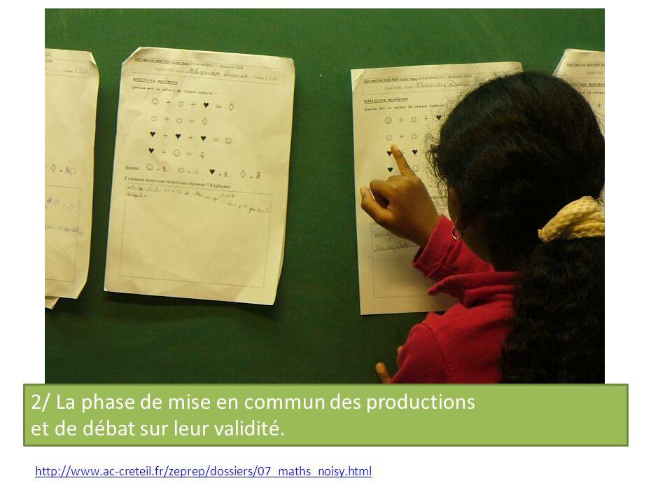 2/ La phase de mise en commun des productions et de débat sur leur validité. http://www.ac-creteil.fr/zeprep/dossiers/07_maths_noisy.html
