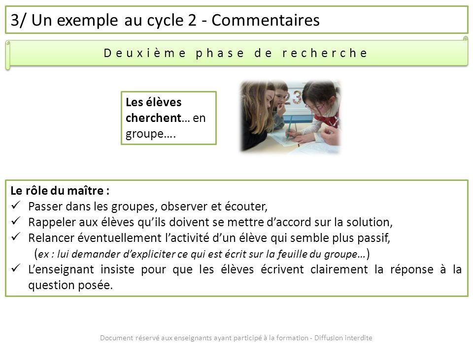 Document réservé aux enseignants ayant participé à la formation - Diffusion interdite 3/ Un exemple au cycle 2 - Commentaires Deuxième phase de recher