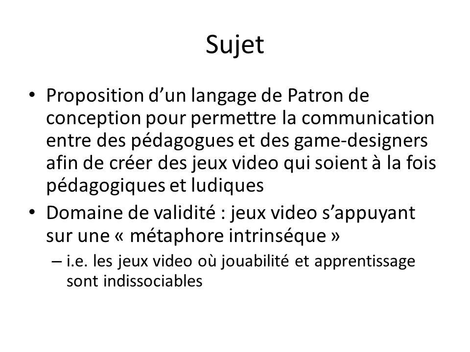 Sujet Proposition dun langage de Patron de conception pour permettre la communication entre des pédagogues et des game-designers afin de créer des jeu