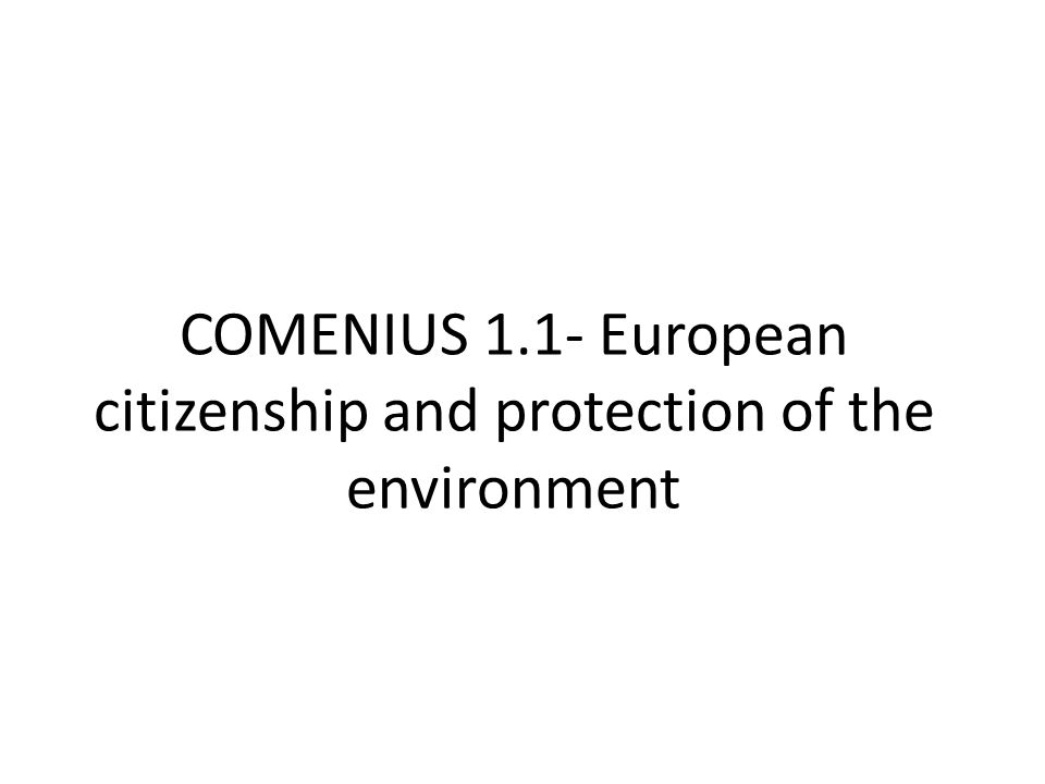 COMENIUS 1.1- European citizenship and protection of the environment