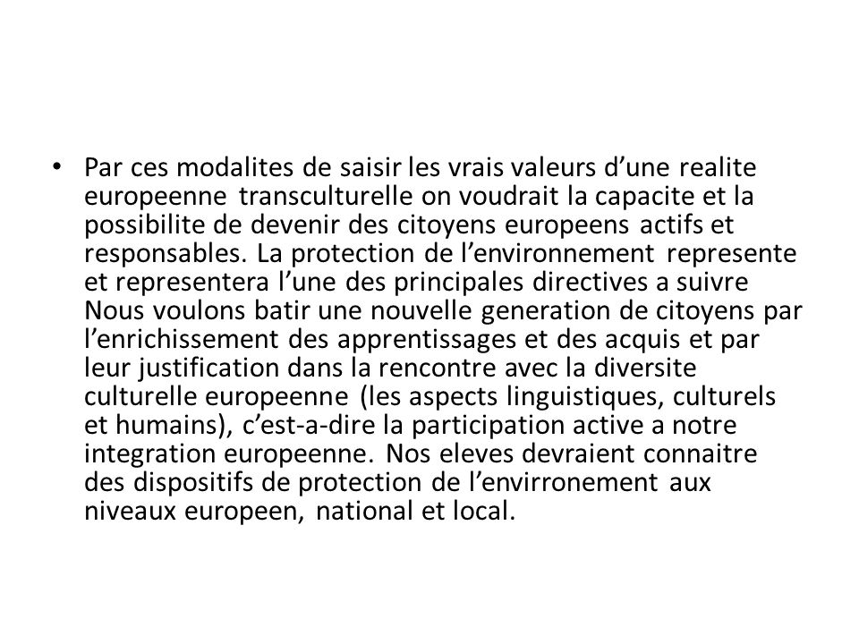 Par ces modalites de saisir les vrais valeurs dune realite europeenne transculturelle on voudrait la capacite et la possibilite de devenir des citoyens europeens actifs et responsables.