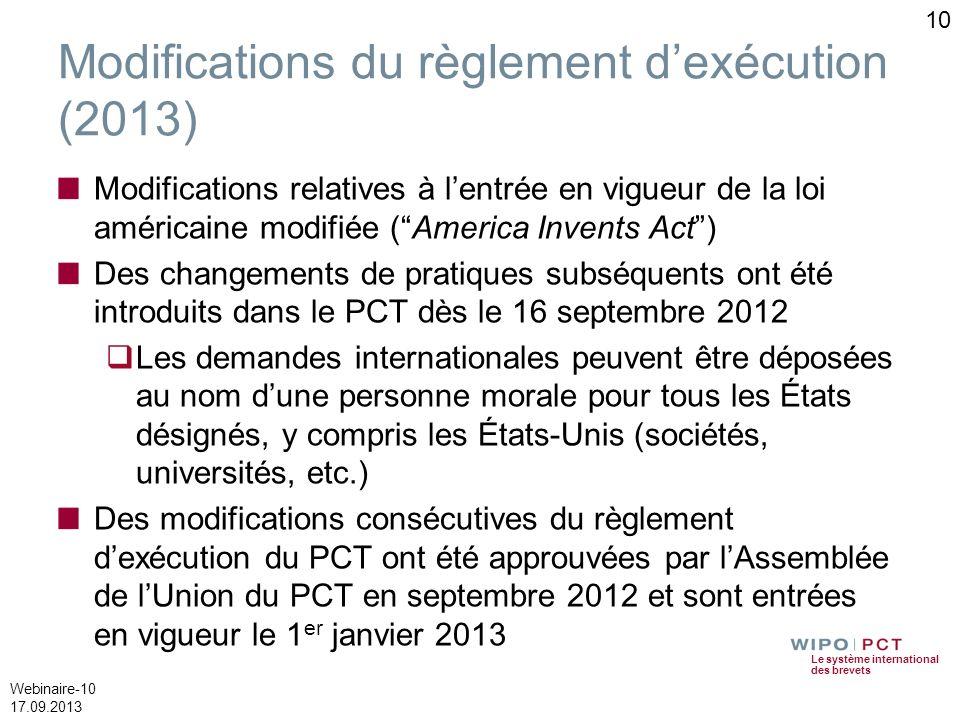 Le système international des brevets Webinaire-10 17.09.2013 10 Modifications du règlement dexécution (2013) Modifications relatives à lentrée en vigu