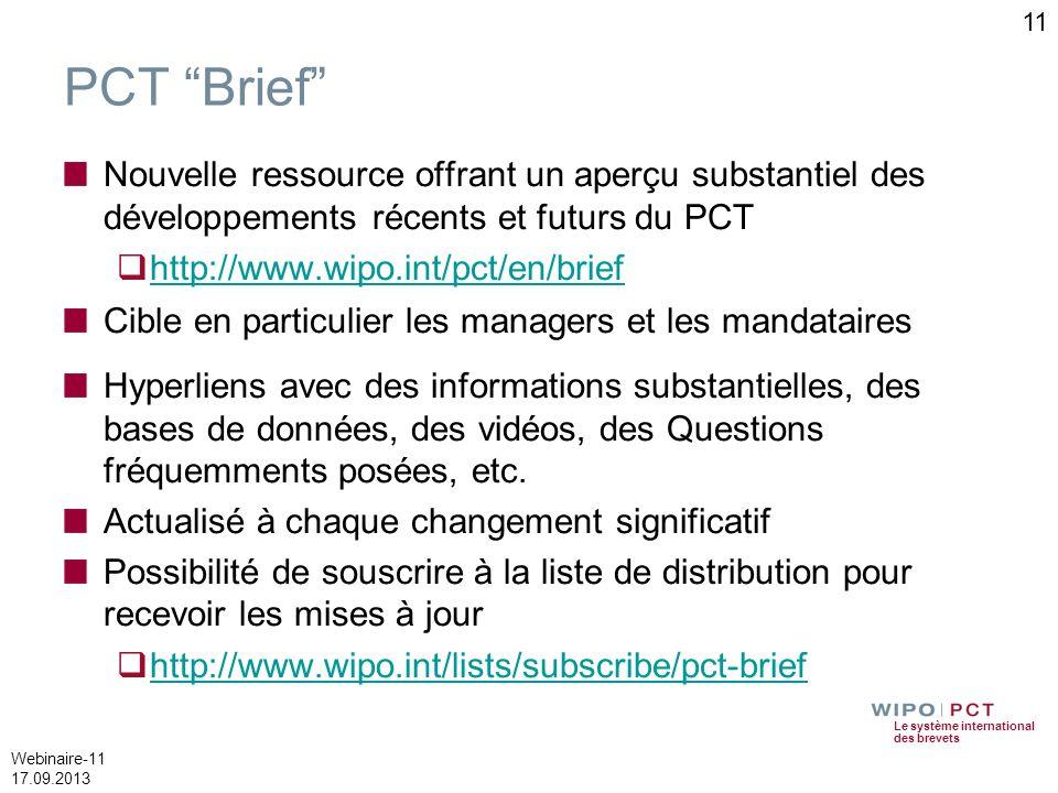 Le système international des brevets Webinaire-11 17.09.2013 11 PCT Brief Nouvelle ressource offrant un aperçu substantiel des développements récents
