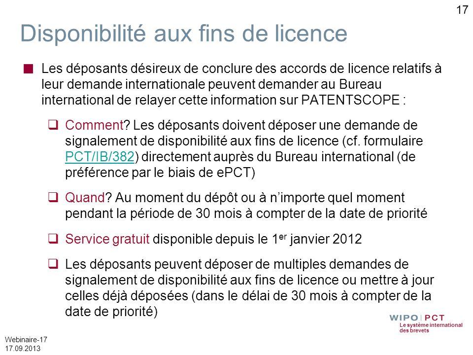 Le système international des brevets Webinaire-17 17.09.2013 Disponibilité aux fins de licence Les déposants désireux de conclure des accords de licen