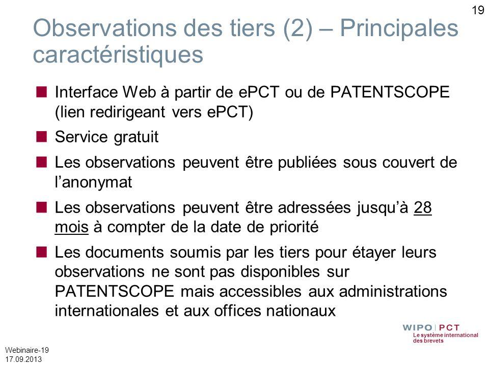 Le système international des brevets Webinaire-19 17.09.2013 Observations des tiers (2) – Principales caractéristiques Interface Web à partir de ePCT