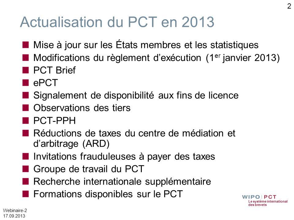 Le système international des brevets Webinaire-2 17.09.2013 Actualisation du PCT en 2013 Mise à jour sur les États membres et les statistiques Modific