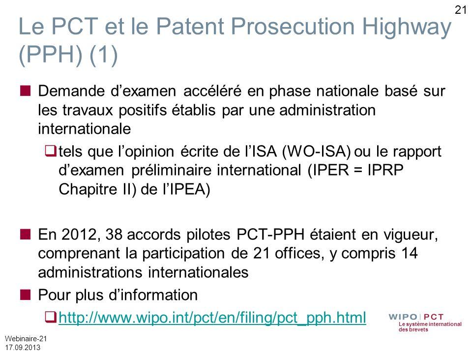 Le système international des brevets Webinaire-21 17.09.2013 Le PCT et le Patent Prosecution Highway (PPH) (1) Demande dexamen accéléré en phase natio