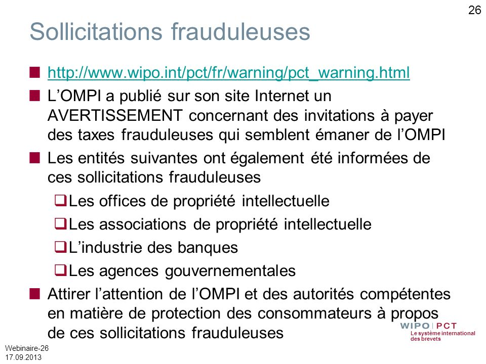 Le système international des brevets Webinaire-26 17.09.2013 26 Sollicitations frauduleuses http://www.wipo.int/pct/fr/warning/pct_warning.html LOMPI