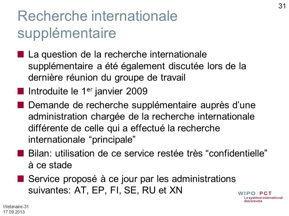 Le système international des brevets Webinaire-31 17.09.2013 31 Recherche internationale supplémentaire La question de la recherche internationale sup