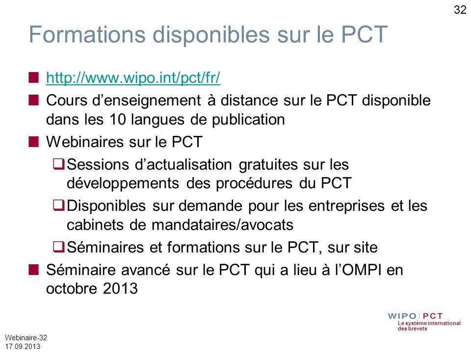 Le système international des brevets Webinaire-32 17.09.2013 32 Formations disponibles sur le PCT http://www.wipo.int/pct/fr/ Cours denseignement à di