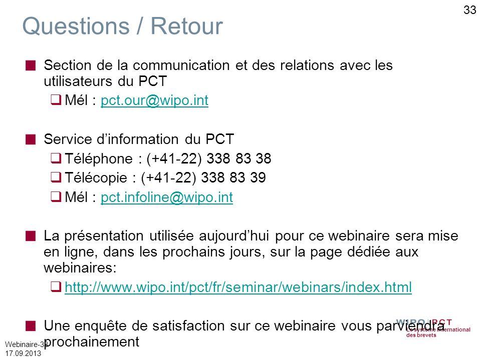Le système international des brevets Webinaire-33 17.09.2013 33 Questions / Retour Section de la communication et des relations avec les utilisateurs