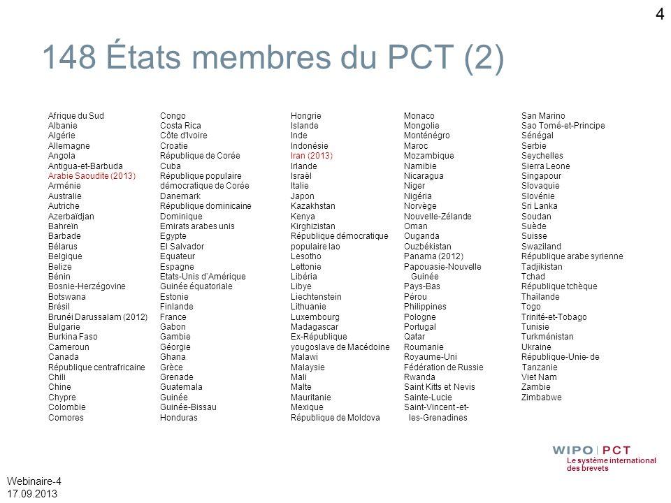 Le système international des brevets Webinaire-4 17.09.2013 4 148 États membres du PCT (2) Afrique du Sud Albanie Algérie Allemagne Angola Antigua-et-