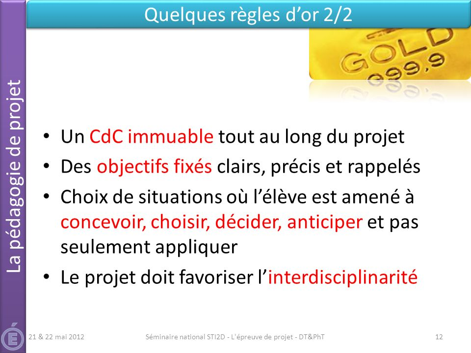Un CdC immuable tout au long du projet Des objectifs fixés clairs, précis et rappelés Choix de situations où lélève est amené à concevoir, choisir, dé