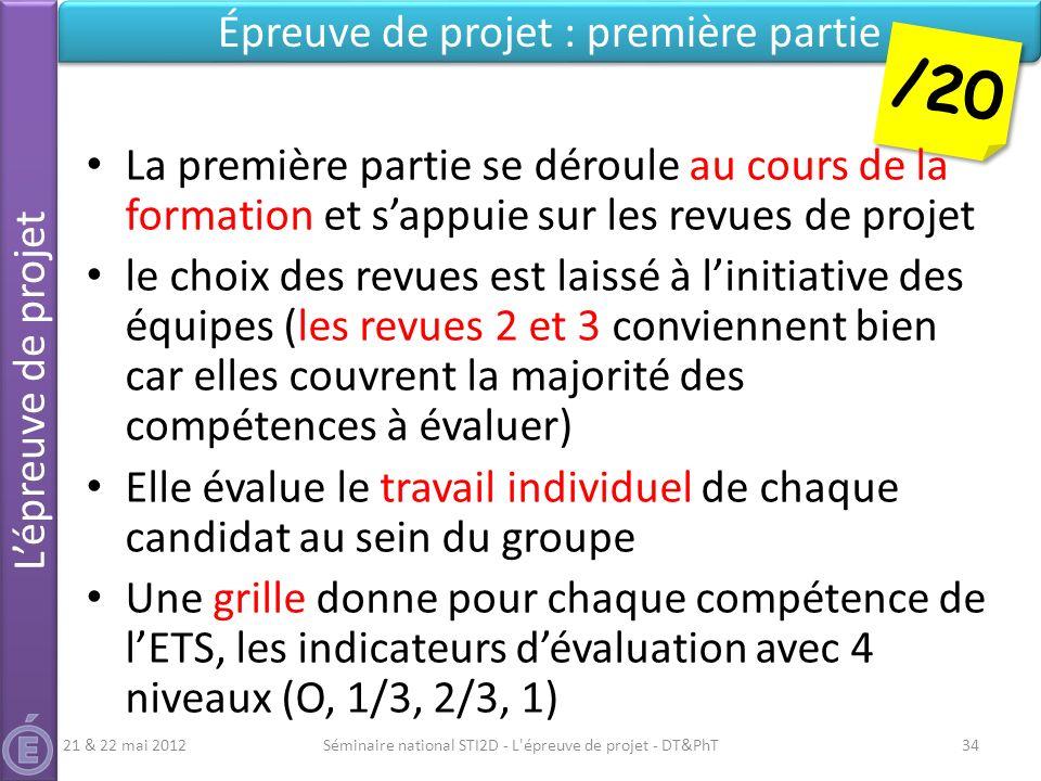 Séminaire national STI2D - L'épreuve de projet - DT&PhT34 Épreuve de projet : première partie /20 La première partie se déroule au cours de la formati