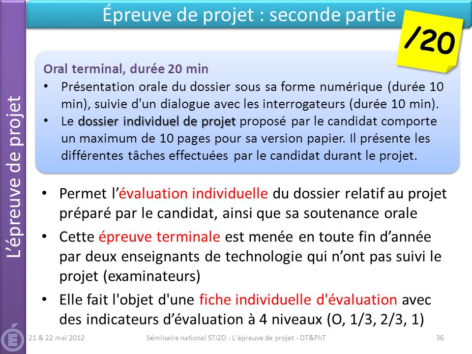Séminaire national STI2D - L'épreuve de projet - DT&PhT36 Épreuve de projet : seconde partie Permet lévaluation individuelle du dossier relatif au pro